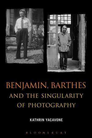 Benjamin, Barthes and the Singularity of Photography de Dr. Kathrin Yacavone