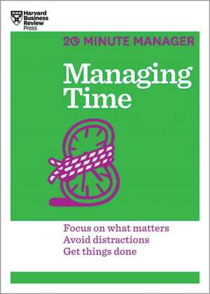 Managing Time (HBR 20-Minute Manager Series) de Harvard Business Review