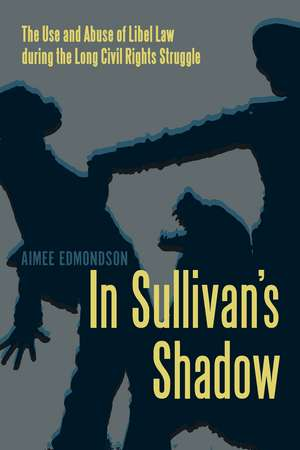 In Sullivan's Shadow: The Use and Abuse of Libel Law during the Long Civil Rights Struggle de Aimee Edmondson