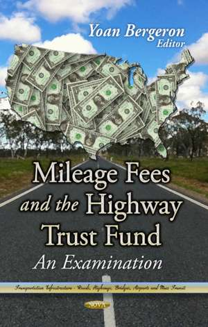 Mileage Fees and the Highway Trust Fund de Yoan Bergeron