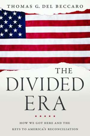 The Divided Era: How We Got Here and the Keys to America's Reconciliation de Thomas Del Beccaro