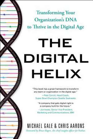 The Digital Helix: Transforming Your Organization's DNA to Thrive in the Digital Age de Michael Gale