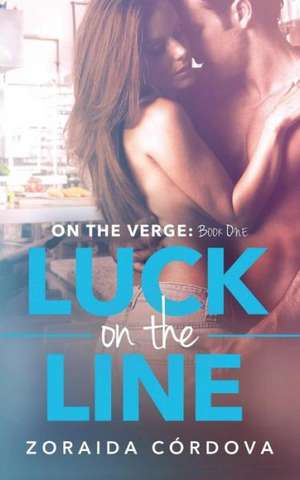 Luck on the Line:  On the Verge - Book One de Zoraida Cordova