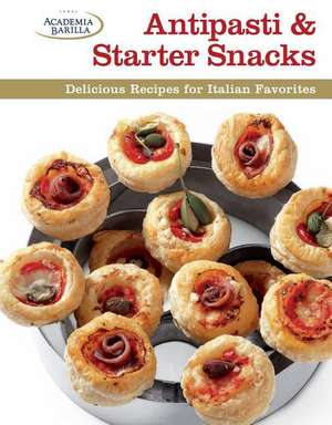 Antipasti & Starter Snacks: Delicious Recipes For Italian Favorites