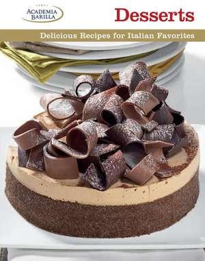 Desserts: Delicious Recipes for Italian Favorites de Academia Barilla