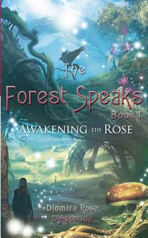 The Forest Speaks de Diomira Rose D'Agostino
