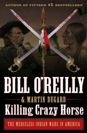 Killing Crazy Horse: The Merciless Indian Wars in America imagine