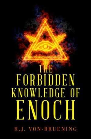 The Forbidden Knowledge of Enoch de R. J. Von-Bruening