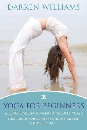 Yoga for Beginners de DARREN WILLIAMS