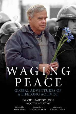 Waging Peace: Global Adventures of a Lifelong Activist de David Hartsough