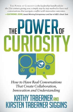 The Power of Curiosity:  How to Have Real Conversations That Create Collaboration, Innovation and Understanding de Kathy Taberner