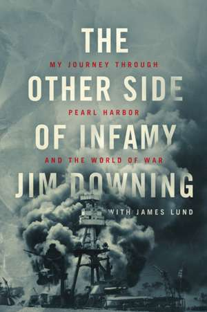 The Other Side of Infamy:  My Journey Through Pearl Harbor and the World of War de Jim Downing
