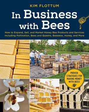 In Business with Bees: How to Expand, Sell, and Market Honeybee Products and Services Including Pollination, Bees and Queens, Beeswax, Honey, imagine