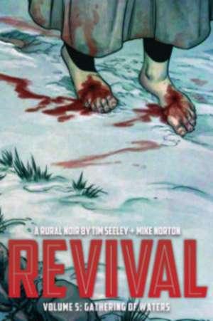 Revival Volume 5: Gathering of Waters de Tim Seeley