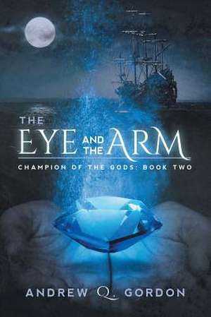 The Eye and the Arm de Andrew Q. Gordon