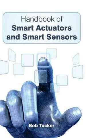Handbook of Smart Actuators and Smart Sensors de Bob Tucker