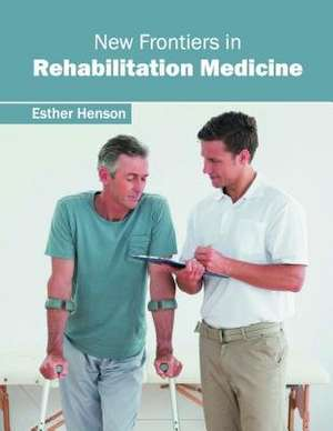 New Frontiers in Rehabilitation Medicine