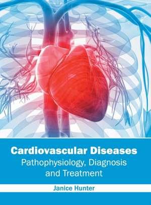 Cardiovascular Diseases: Pathophysiology, Diagnosis and Treatment