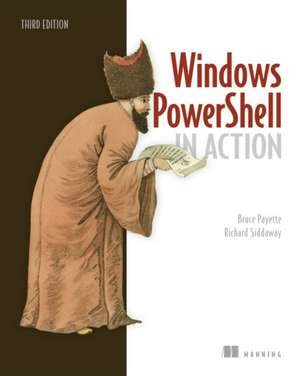 Windows Powershell in Action, Third Edition:  With Scala, Play, Akka, and Reactive Streams de Bruce Payette