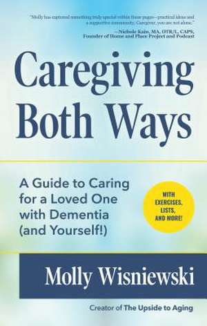 Caregiving Both Ways: A Guide to Caring for a Loved One with Dementia (and Yourself!) de Molly Wisniewski