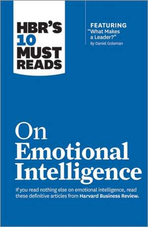 "HBR's 10 Must Reads on Emotional Intelligence (with featured article ""What Makes a Leader?"" by Daniel Goleman)(HBR's 10 Must Reads) de Harvard Business Review"