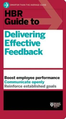 HBR Guide to Delivering Effective Feedback:  The 17 Skills Leaders Need to Stand Out de Harvard Business Review