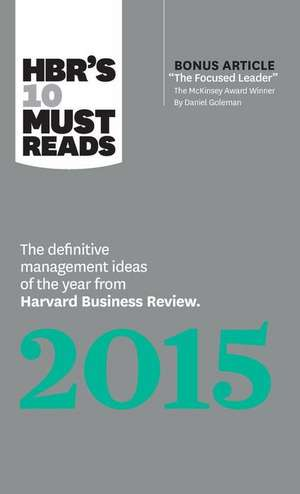 "HBR's 10 Must Reads 2015:  The Definitive Management Ideas of the Year from Harvard Business Review (with Bonus McKinsey Award-Winning Article ""T de Harvard Business Review"