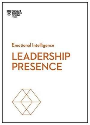 Leadership Presence (HBR Emotional Intelligence Series) de Harvard Business Review