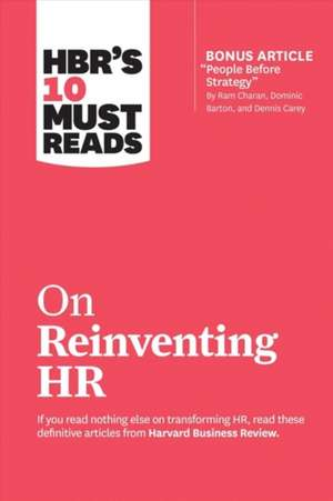"Hbr's 10 Must Reads on Reinventing HR (with Bonus Article ""People Before Strategy"" by RAM Charan, Dominic Barton, and Dennis Carey) de Harvard Business Review"