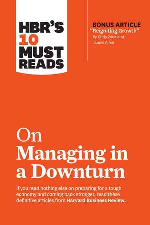 """HBR's 10 Must Reads on Managing in a Downturn (with bonus article """"Reigniting Growth"""" By Chris Zook and James Allen) de Marty Linsky"""