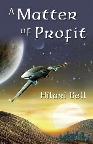 A Matter of Profit de Hilari Bell
