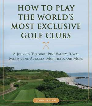 How to Play the Worlds Most Exclusive Golf Clubs