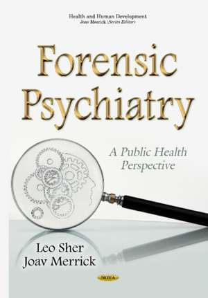 Forensic Psychiatry: A Public Health Perspective de Leo Sher MD