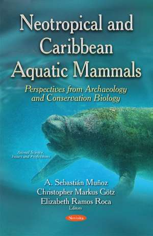 Neotropical & Caribbean Aquatic Mammals Perspectives from Archaeology & Conservation Biology imagine