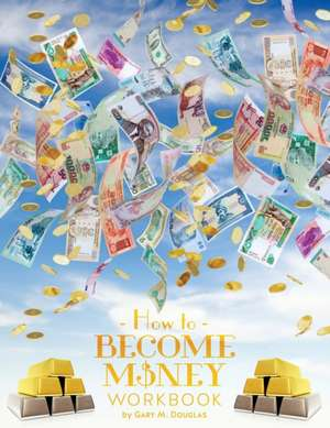 How to Become Money:  An Overview of the System de Gary M. Douglas