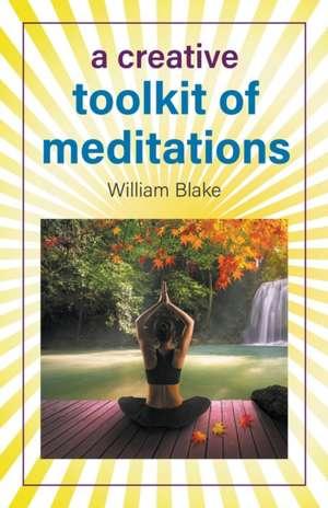 A Creative Toolkit of Meditations de William Blake