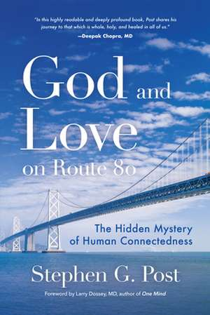 God and Love on Route 80: The Hidden Mystery of Human Connectedness de Stephen G. Post