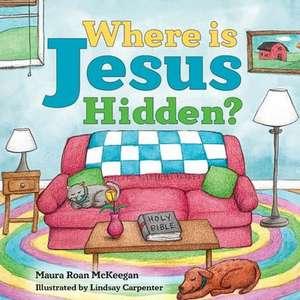 Where Is Jesus Hidden de Maura Roan McKeegan