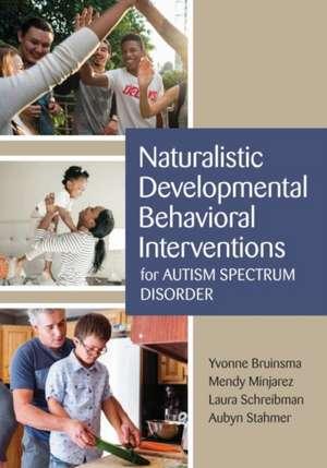 Naturalistic Developmental Behavioral Interventions for Autism Spectrum Disorder de Yvonne Bruinsma