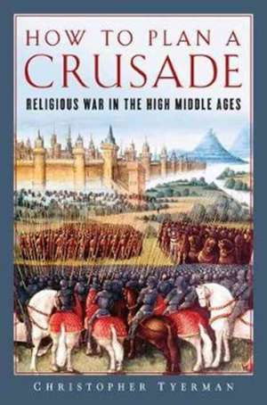 How to Plan a Crusade – Religious War in the High Middle Ages