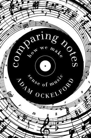 Comparing Notes – How We Make Sense of Music de Adam Ockelford