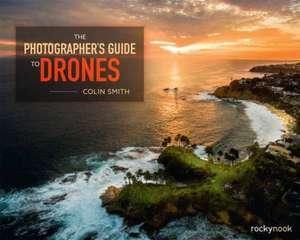 The Photographer's Guide to Drones de Collin Smith
