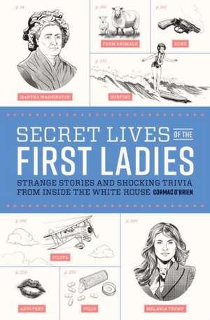 Secret Lives of the First Ladies de Cormac O'Brien