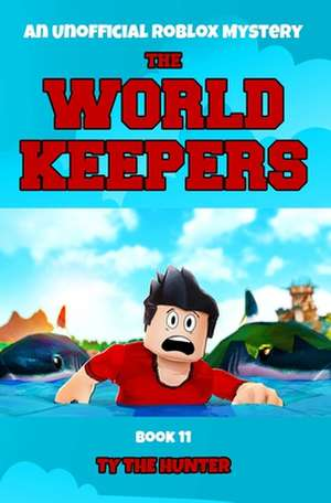 The World Keepers Book 11: A Thrilling Roblox Adventure de Ty The Hunter