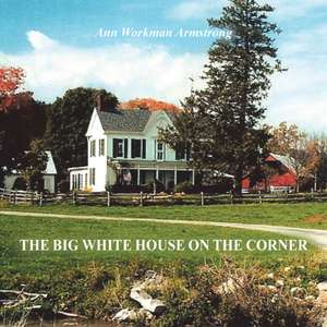 The Big White House on the Corner de Ann Workman Armstrong