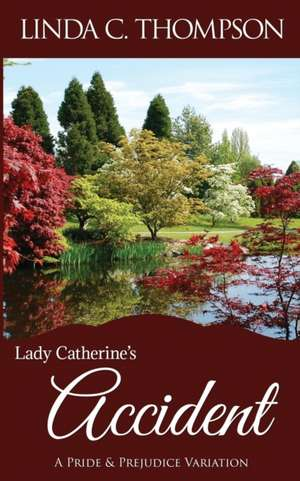 Lady Catherine's Accident: A Pride and Prejudice Variation de Linda C. Thompson