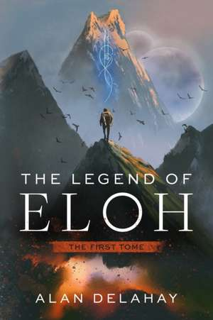 The Legend of Eloh: The First Tome de Alan Delahay