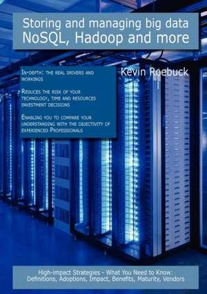 Storing and Managing Big Data - Nosql, Hadoop and More de Kevin Roebuck