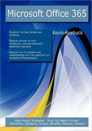 Microsoft Office 365: High-Impact Strategies - What You Need to Know: Definitions, Adoptions, Impact, Benefits, Maturity, Vendors de Kevin Roebuck