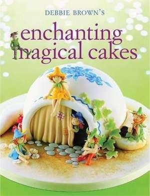 Enchanting Magical Cakes de Debbie Brown